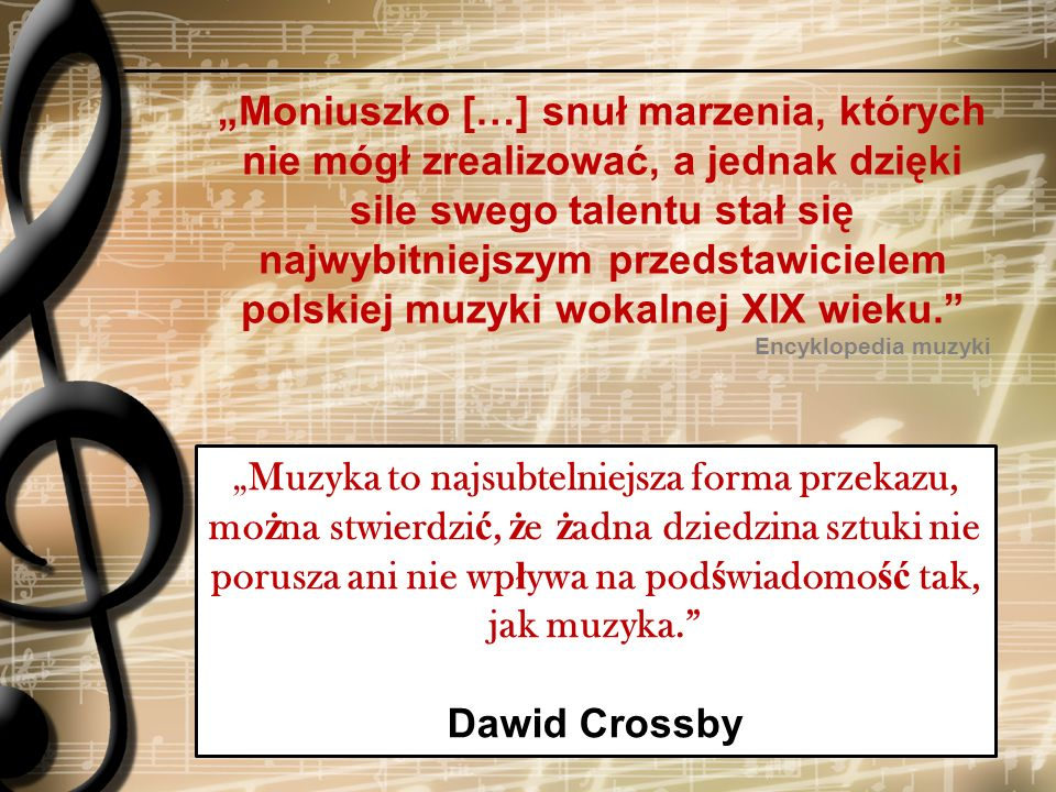 """""""Moniuszko […] snuł marzenia, których nie mógł zrealizować, a jednak dzięki sile swego talentu stał się najwybitniejszym przedstawicielem polskiej muzyki wokalnej XIX wieku."""